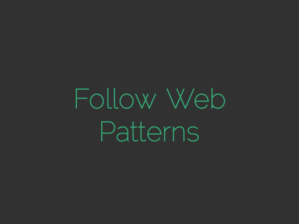 Follow Web Patterns