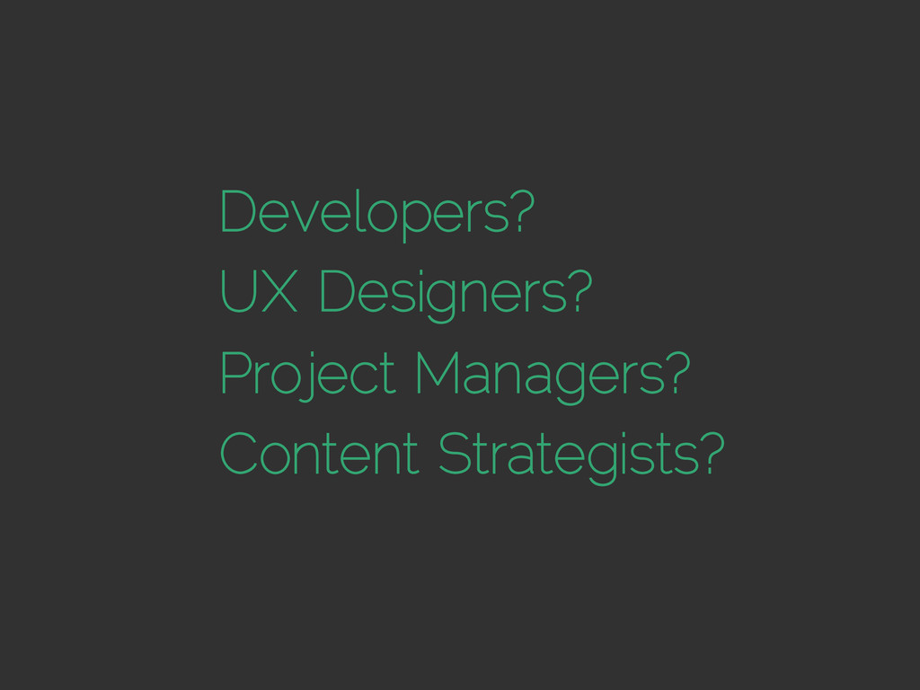 Developers? UX Designers? Project Managers? Con...