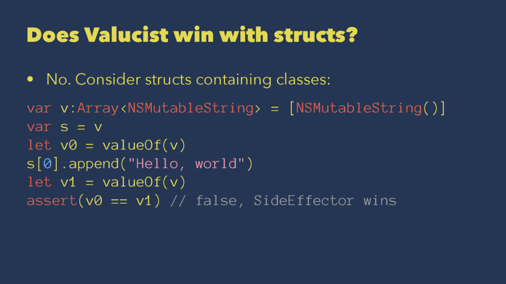 Does Valucist win with structs? • No. Consider ...