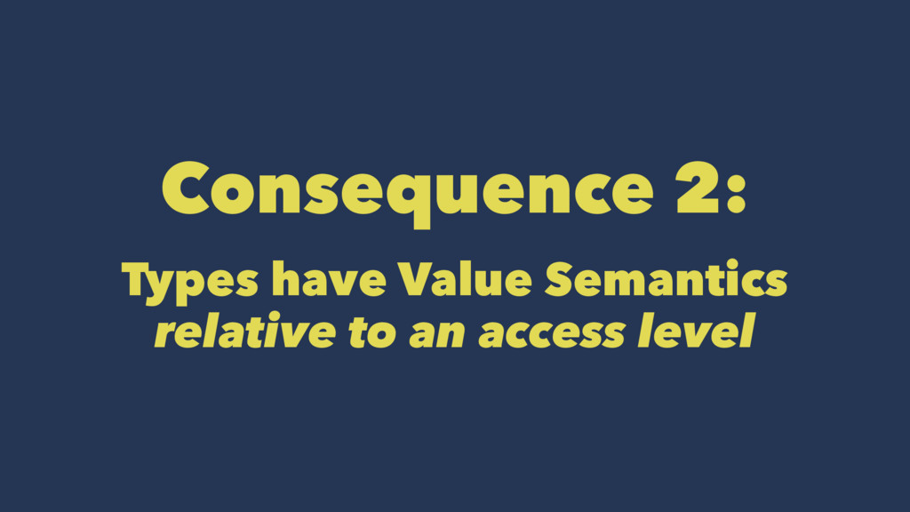 Consequence 2: Types have Value Semantics relat...