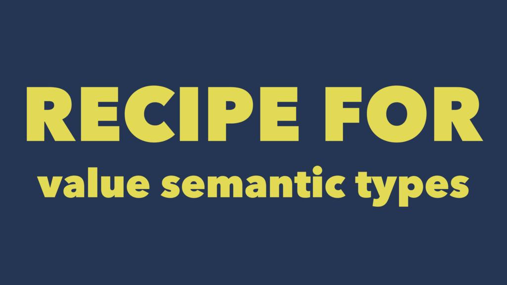 RECIPE FOR value semantic types