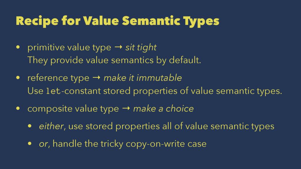 Recipe for Value Semantic Types • primitive val...