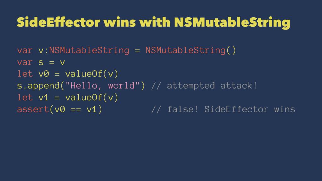 SideEffector wins with NSMutableString var v:NS...