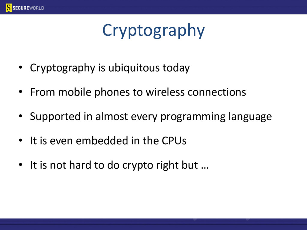 Cryptography • Cryptography is ubiquitous today...