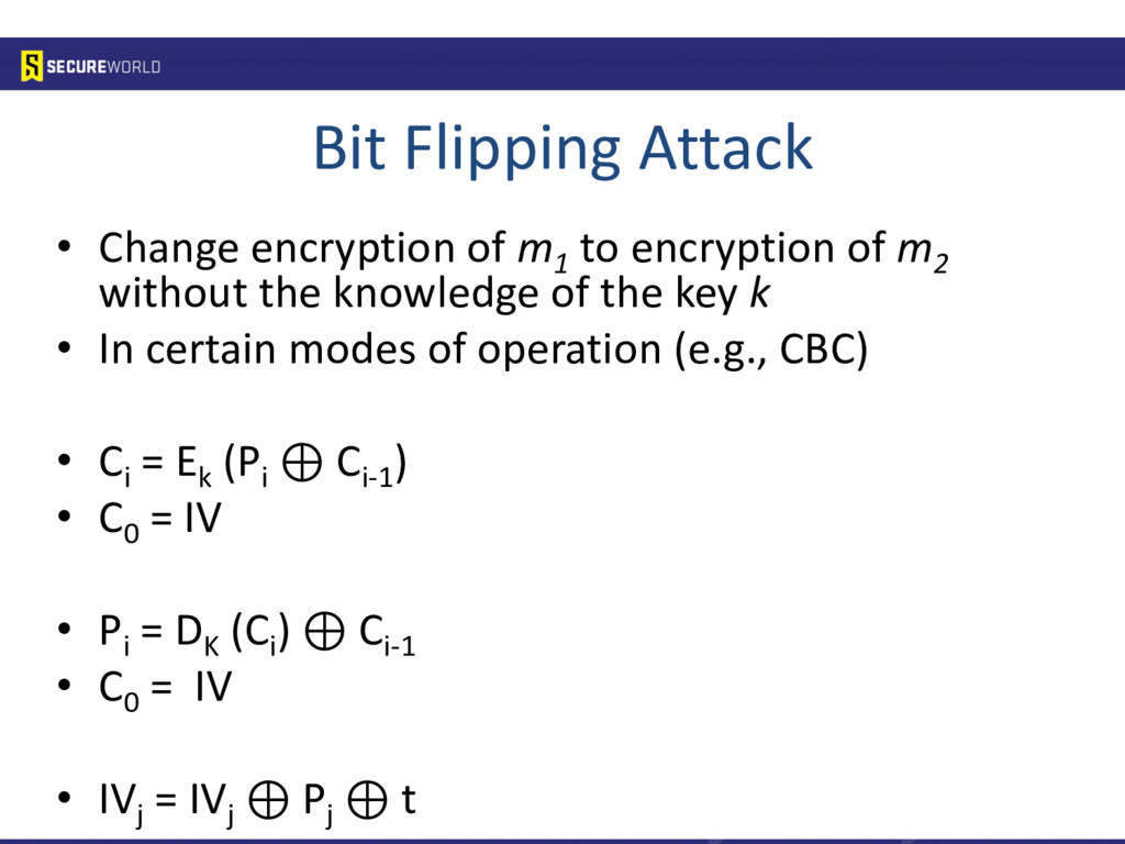 Bit Flipping Attack • Change encryption of m 1 ...