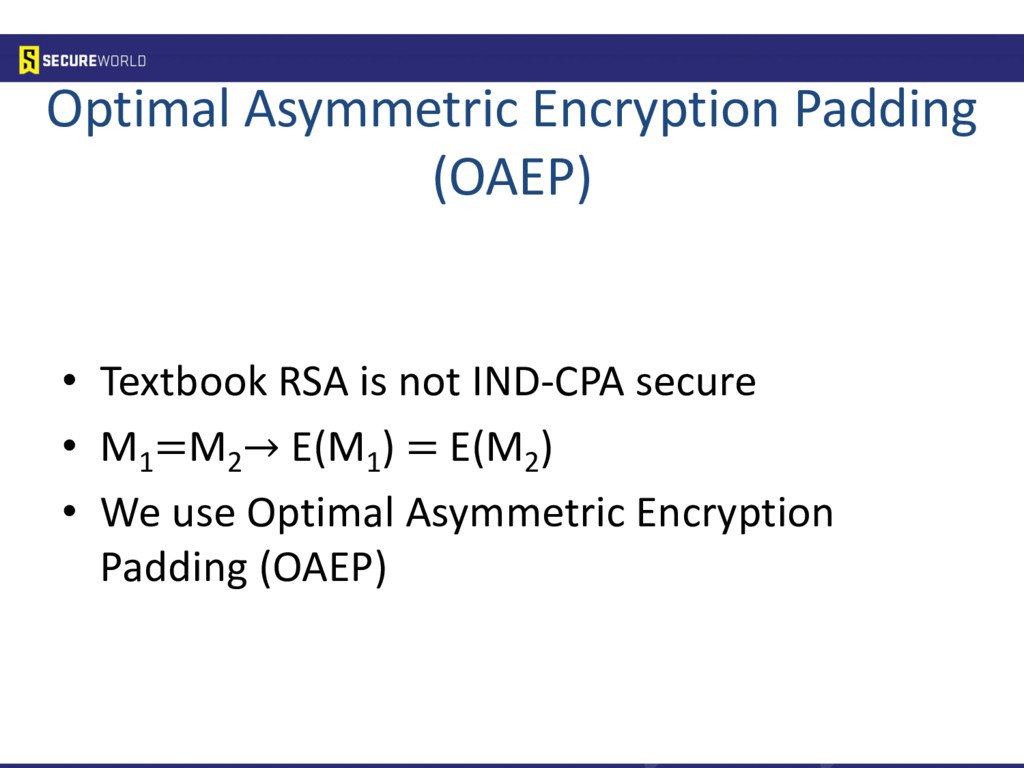 Optimal Asymmetric Encryption Padding (OAEP) • ...