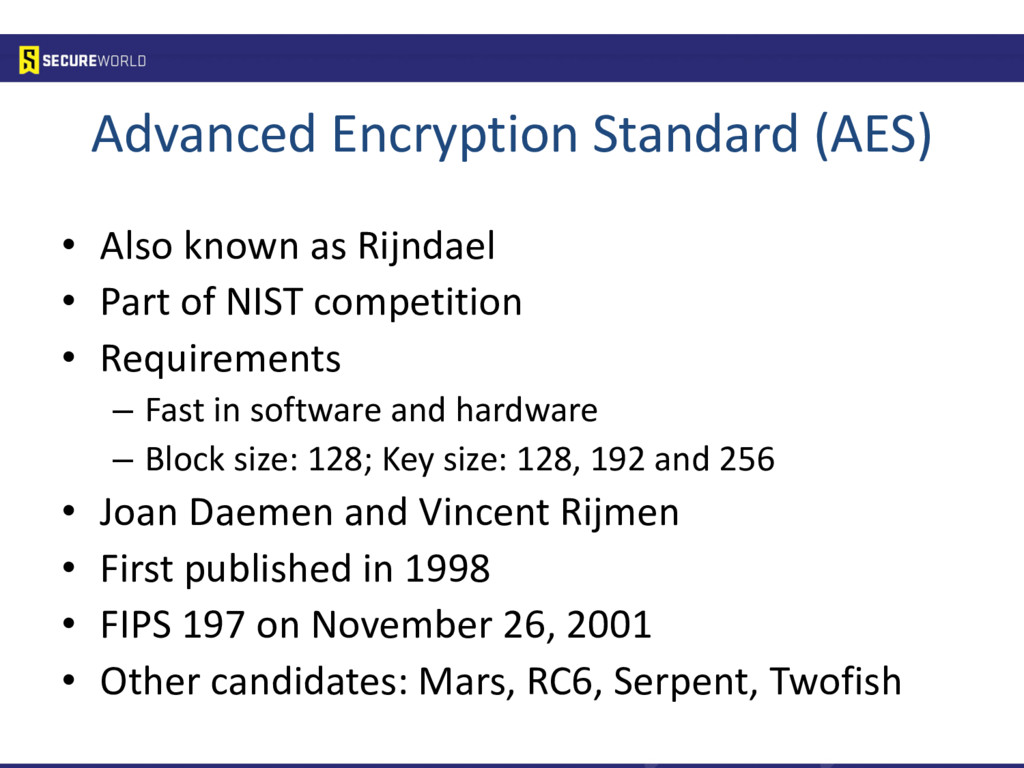 Advanced Encryption Standard (AES) • Also known...