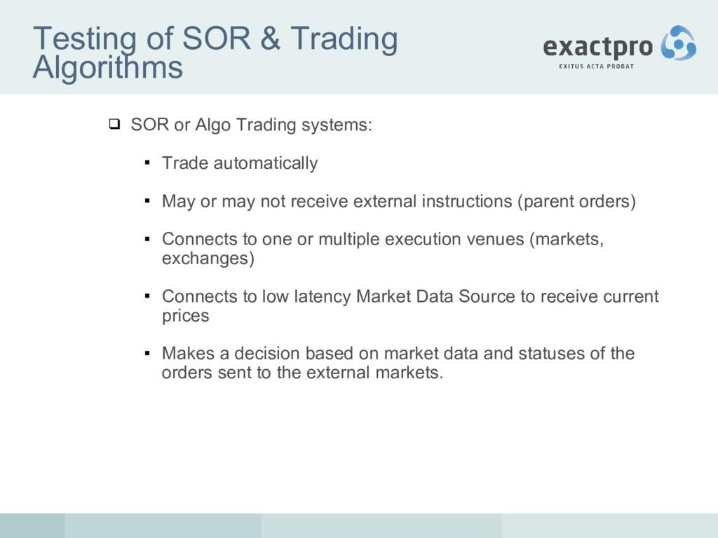 Testing of SOR & Trading Algorithms  SOR or Al...