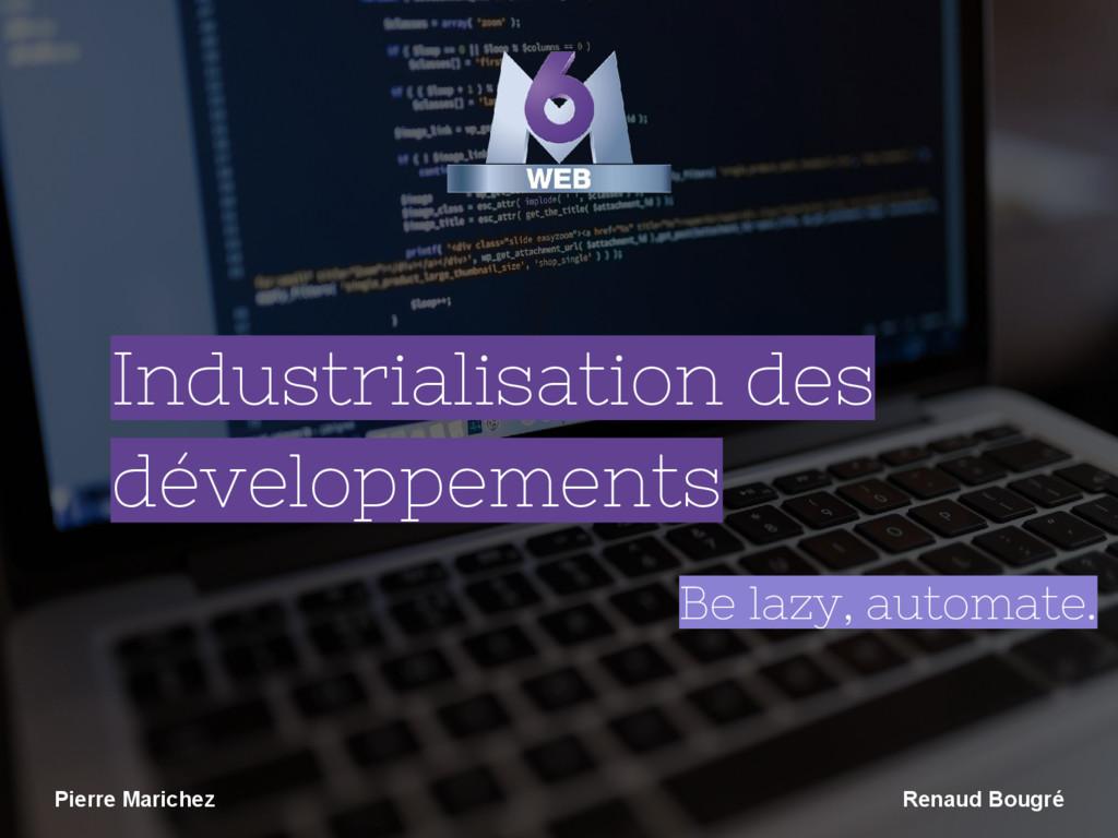 Industrialisation des développements Be lazy, a...
