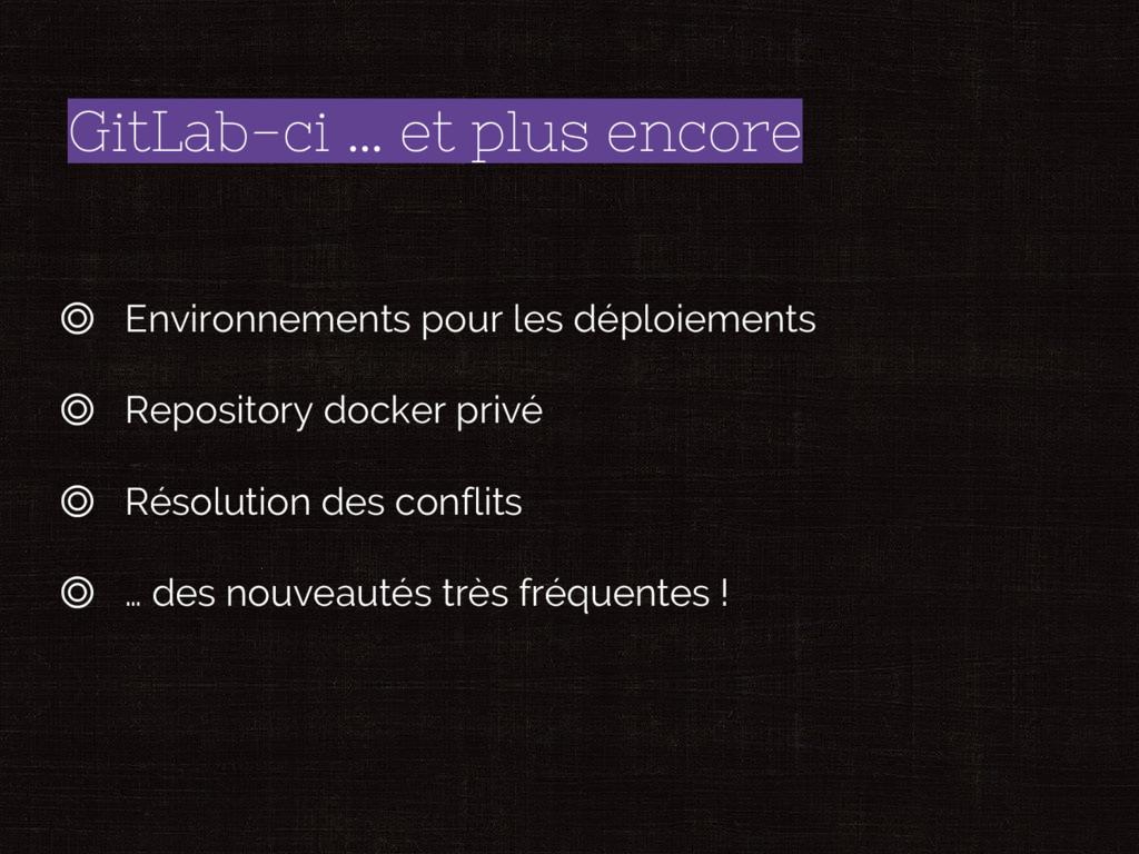 GitLab-ci … et plus encore ◎ Environnements pou...