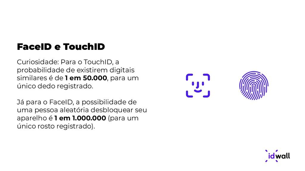 FaceID e TouchID Curiosidade: Para o TouchID, a...