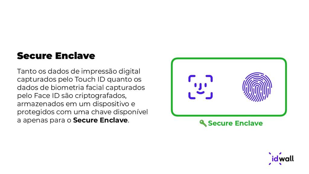 Secure Enclave Tanto os dados de impressão digi...