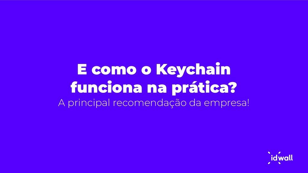 E como o Keychain funciona na prática? A princi...