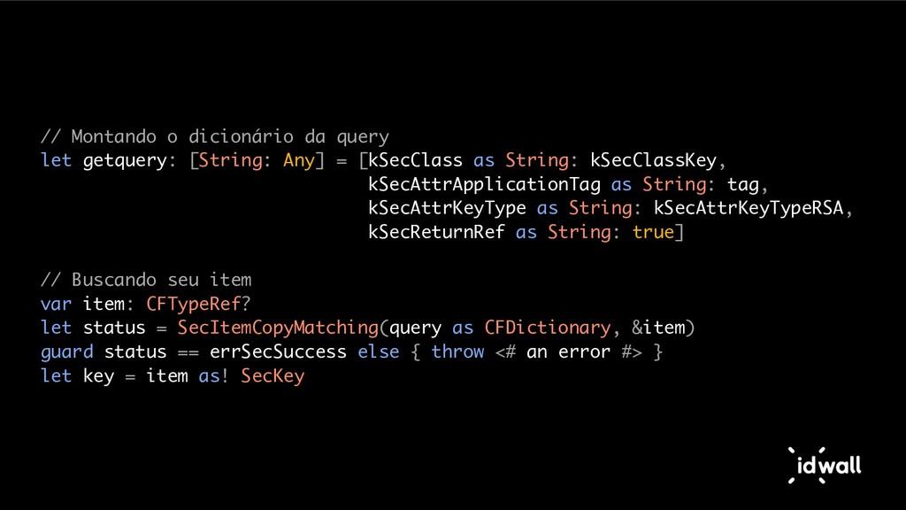 // Montando o dicionário da query let getquery:...