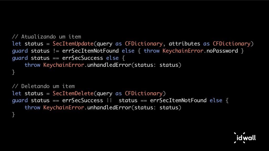 // Atualizando um item let status = SecItemUpda...