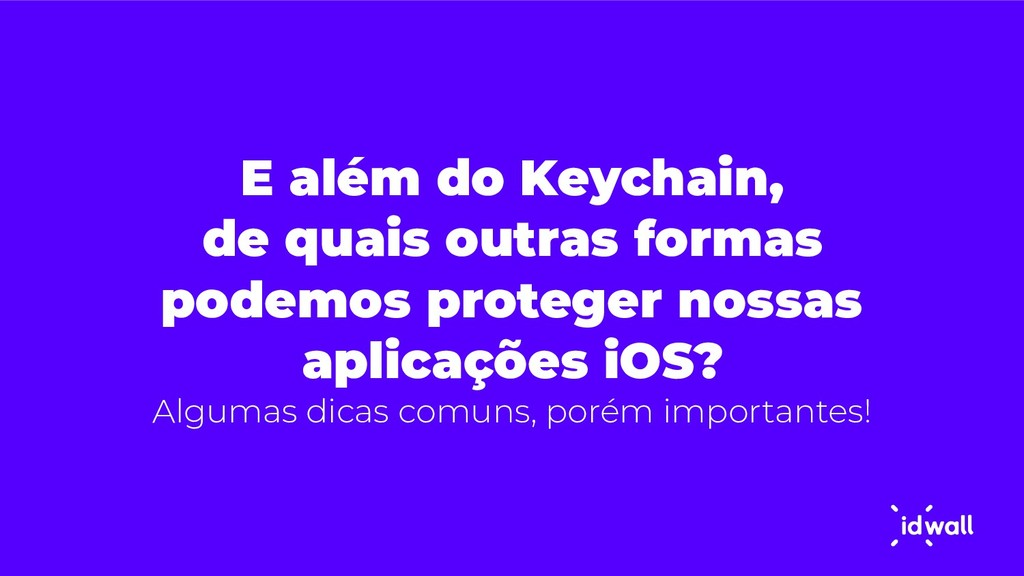 E além do Keychain, de quais outras formas pode...
