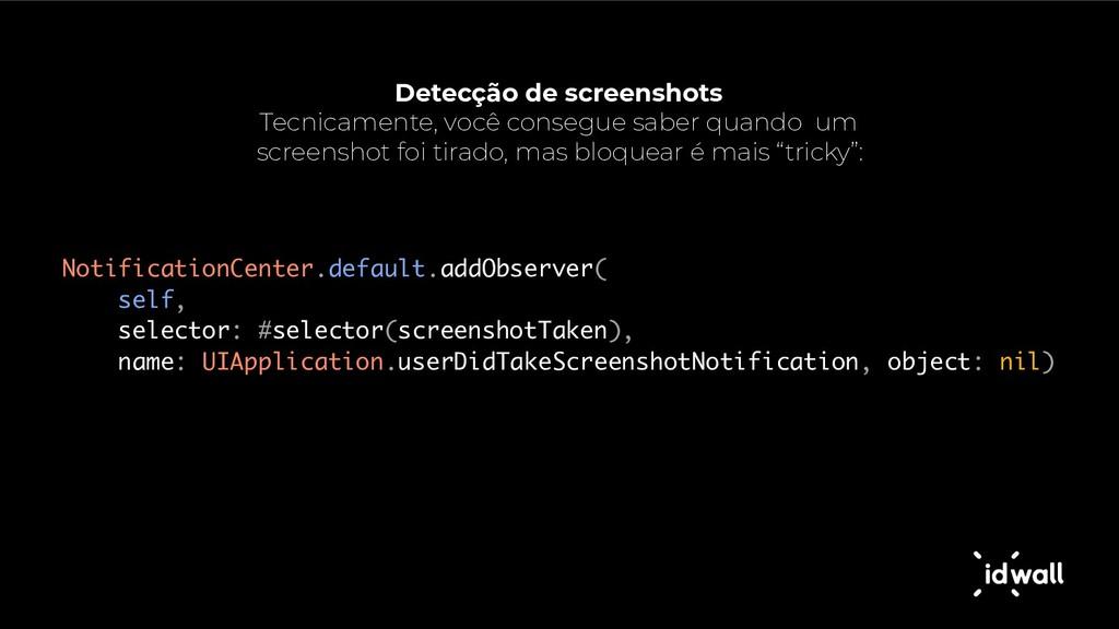 Detecção de screenshots Tecnicamente, você cons...