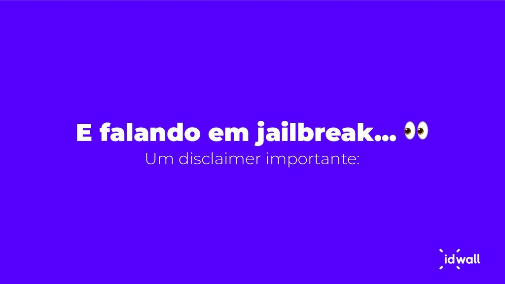 E falando em jailbreak…  Um disclaimer importan...