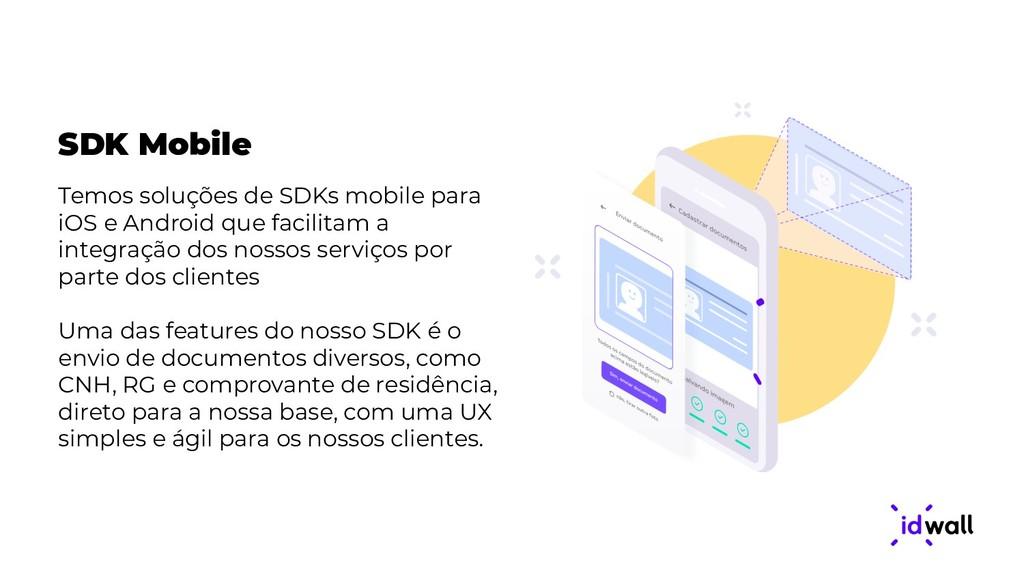 SDK Mobile Temos soluções de SDKs mobile para i...
