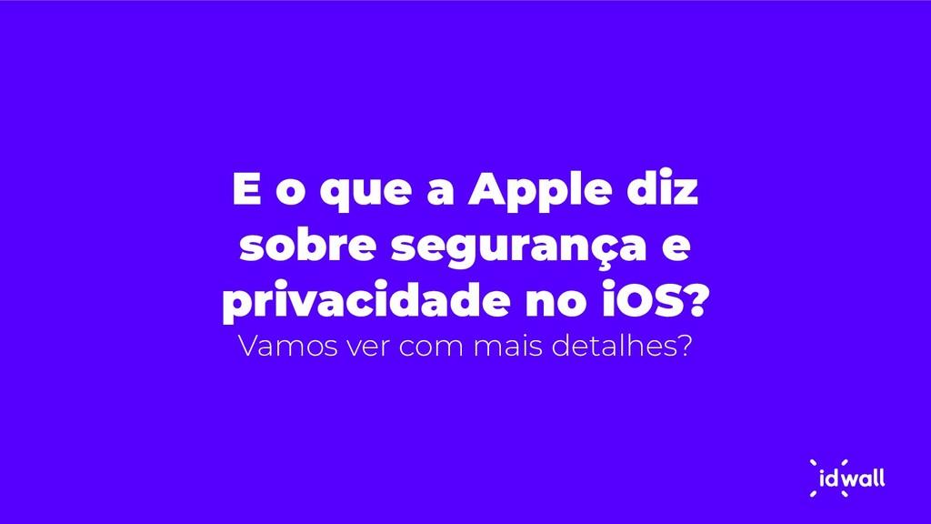 E o que a Apple diz sobre segurança e privacida...