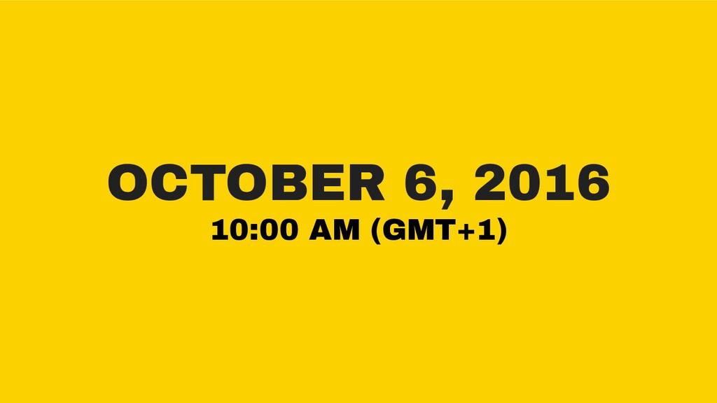 OCTOBER 6, 2016 10:00 AM (GMT+1)