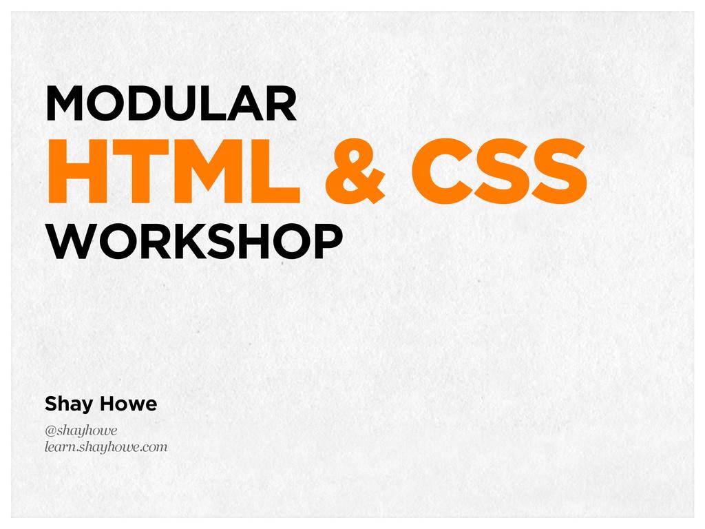 TACTICAL HTML & CSS Shay Howe @shayhowe learn.s...