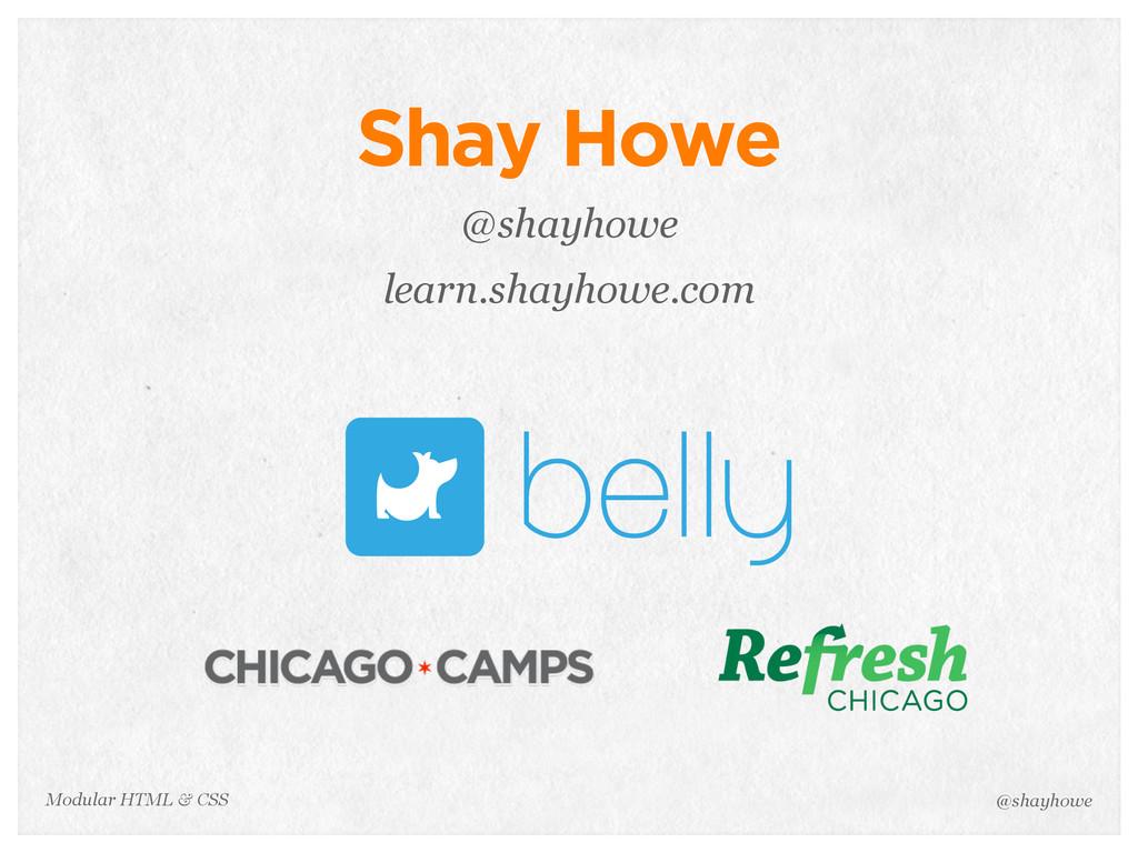 @shayhowe Modular HTML & CSS Shay Howe @shayhow...