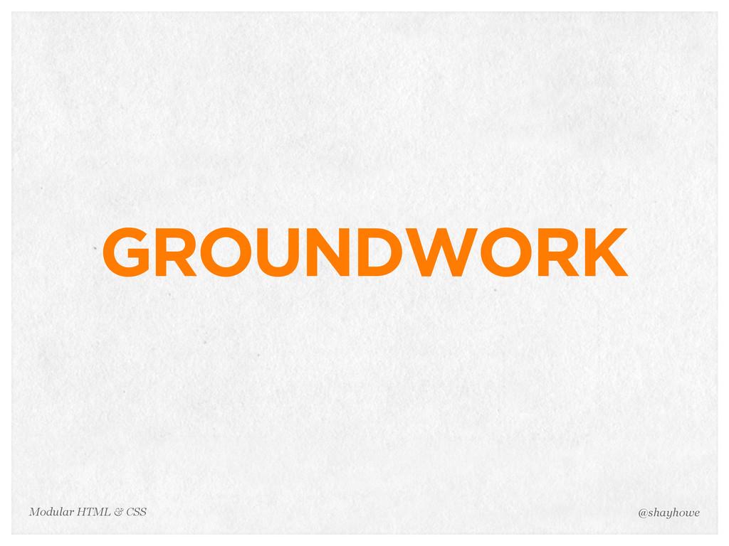 @shayhowe Modular HTML & CSS GROUNDWORK
