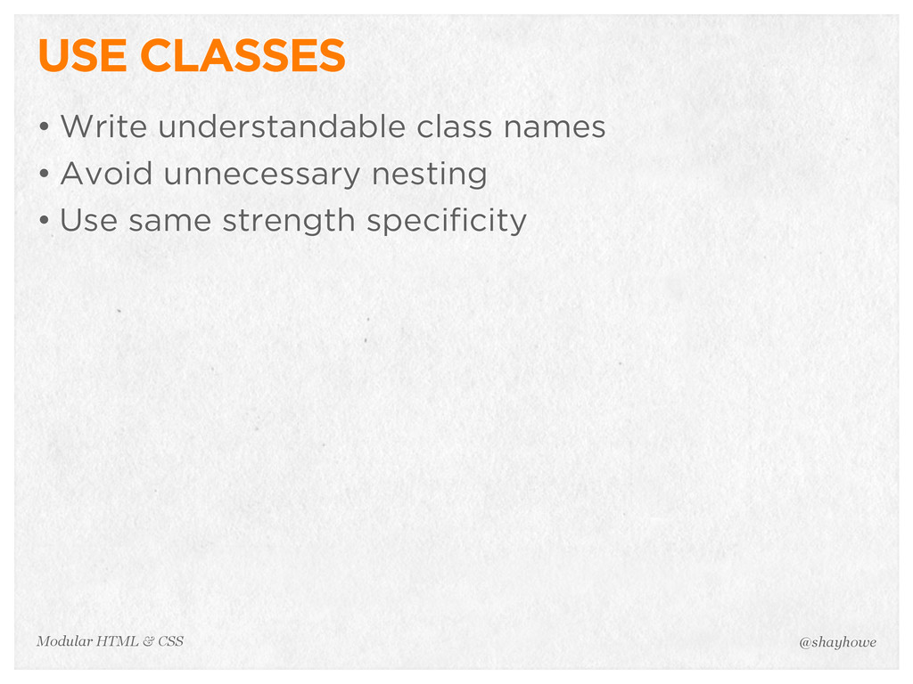 @shayhowe Modular HTML & CSS USE CLASSES • Writ...