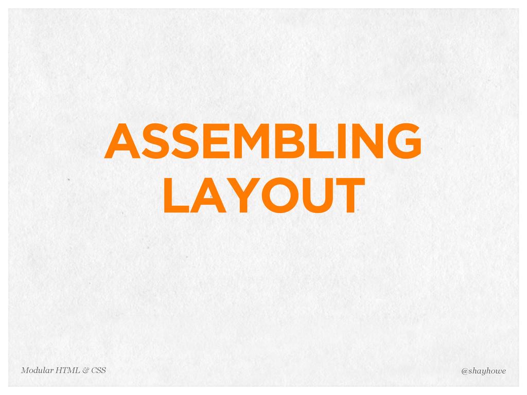 @shayhowe Modular HTML & CSS ASSEMBLING LAYOUT
