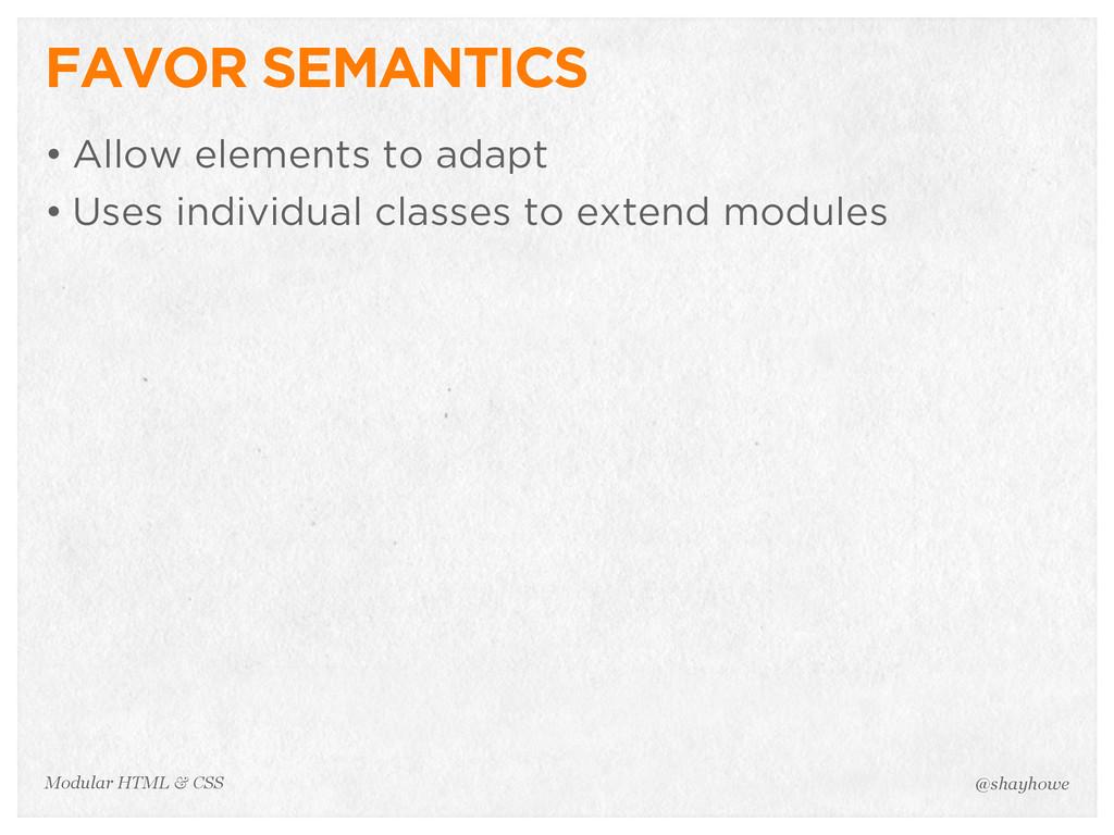 @shayhowe Modular HTML & CSS FAVOR SEMANTICS • ...