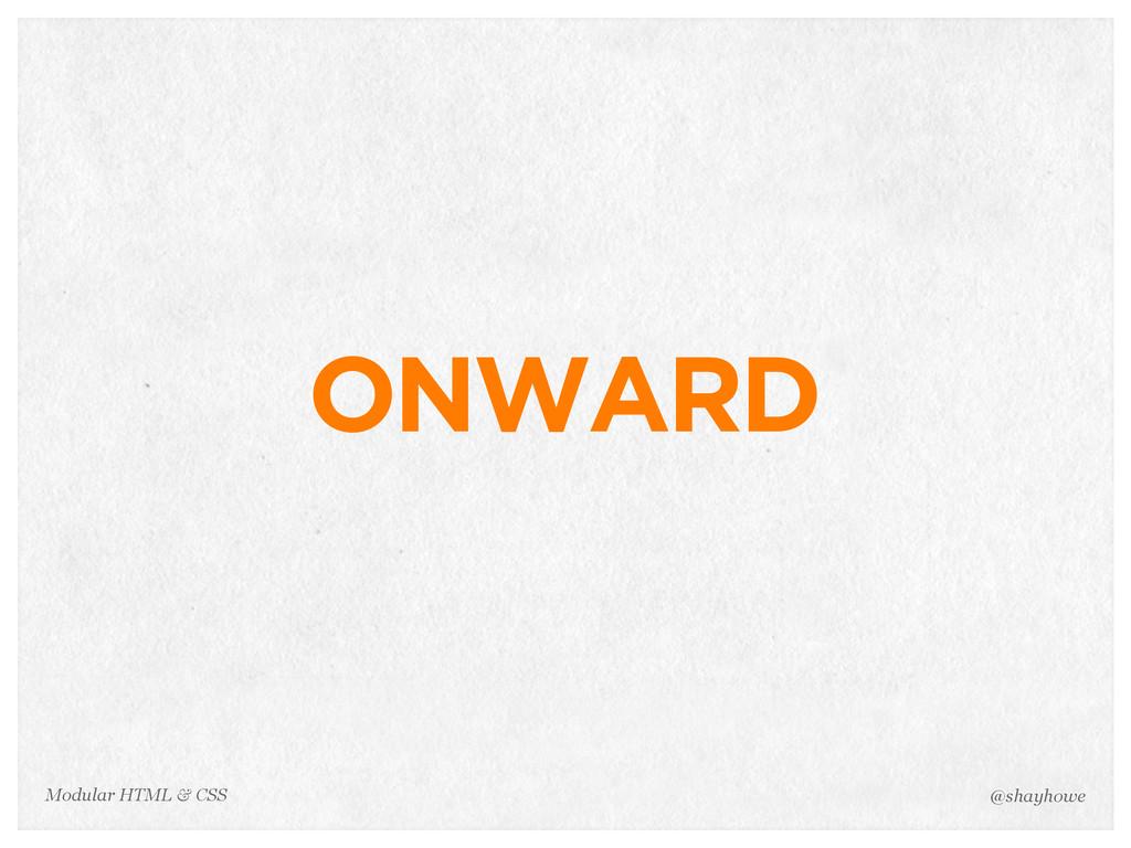 @shayhowe Modular HTML & CSS ONWARD