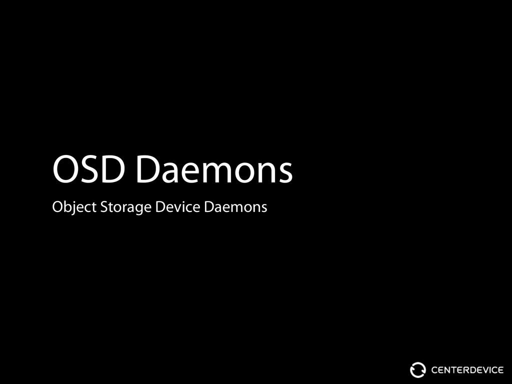 OSD Daemons Object Storage Device Daemons