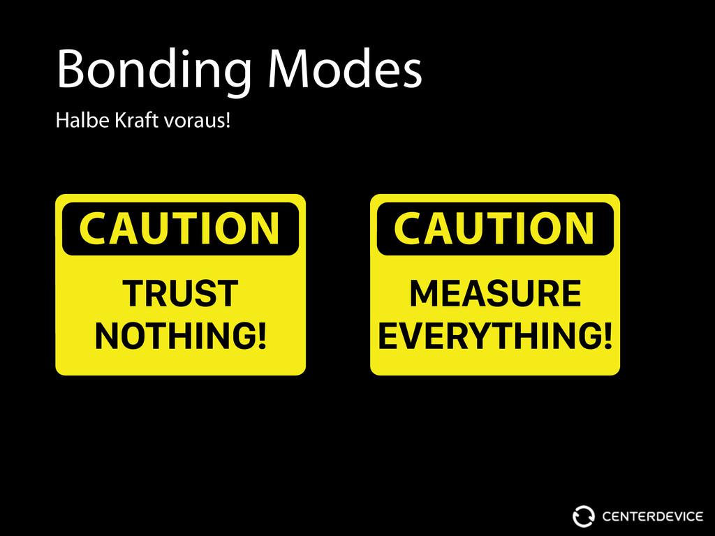 Bonding Modes Halbe Kraft voraus! CAUTION TRUST...