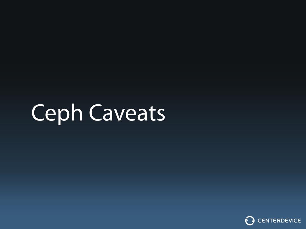 Ceph Caveats