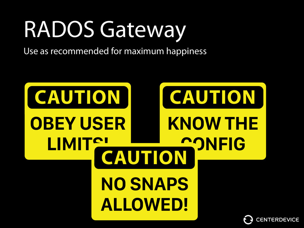 RADOS Gateway Use as recommended for maximum ha...