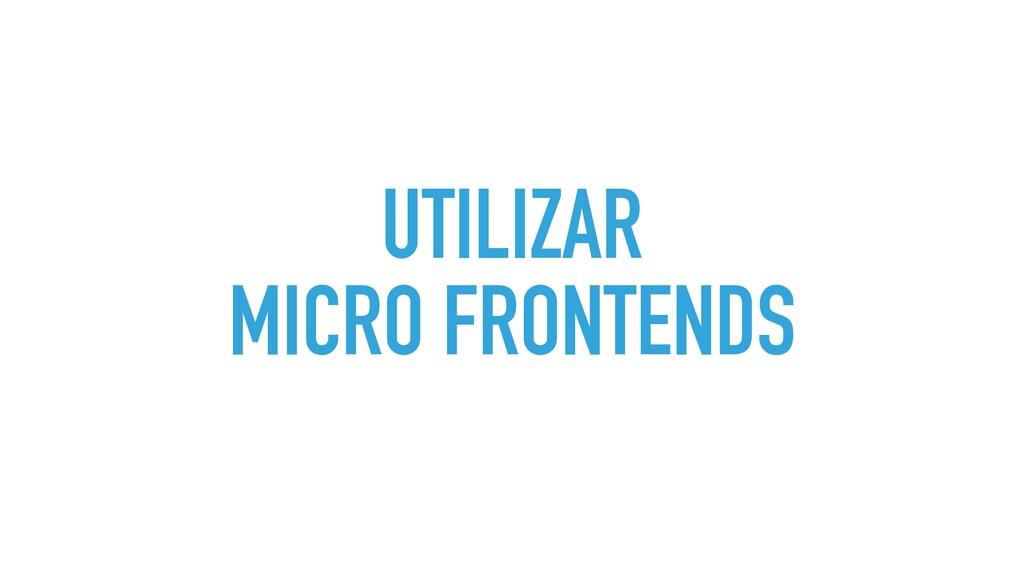 UTILIZAR MICRO FRONTENDS