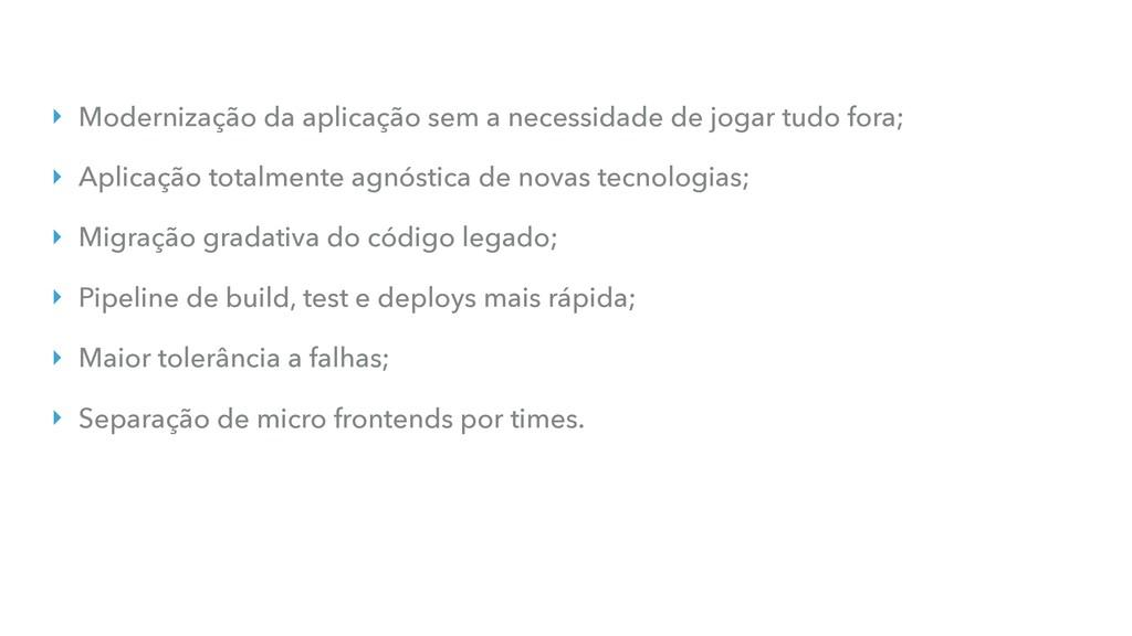 ‣ Modernização da aplicação sem a necessidade d...