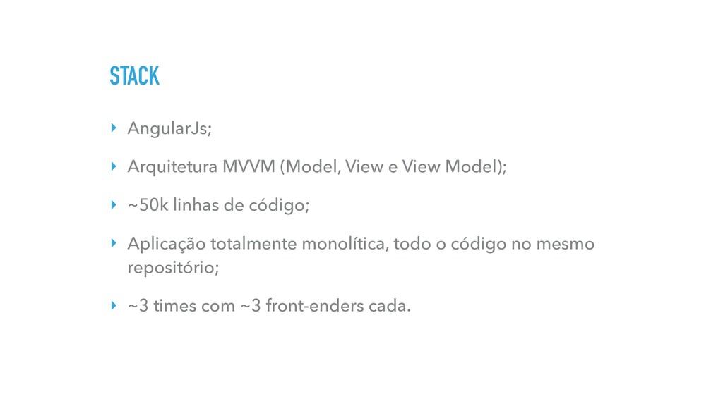 STACK ‣ AngularJs; ‣ Arquitetura MVVM (Model, V...