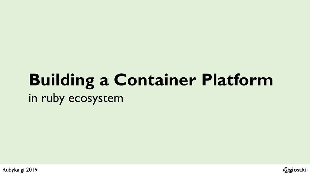 Building a Container Platform in ruby ecosystem...