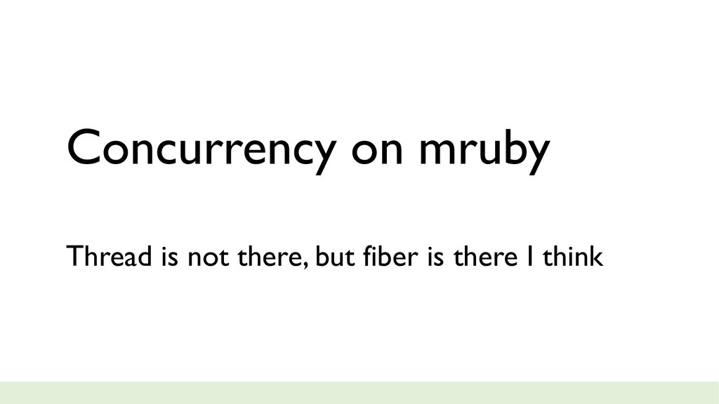 Concurrency on mruby Thread is not there, but f...