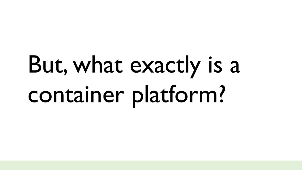 But, what exactly is a container platform?