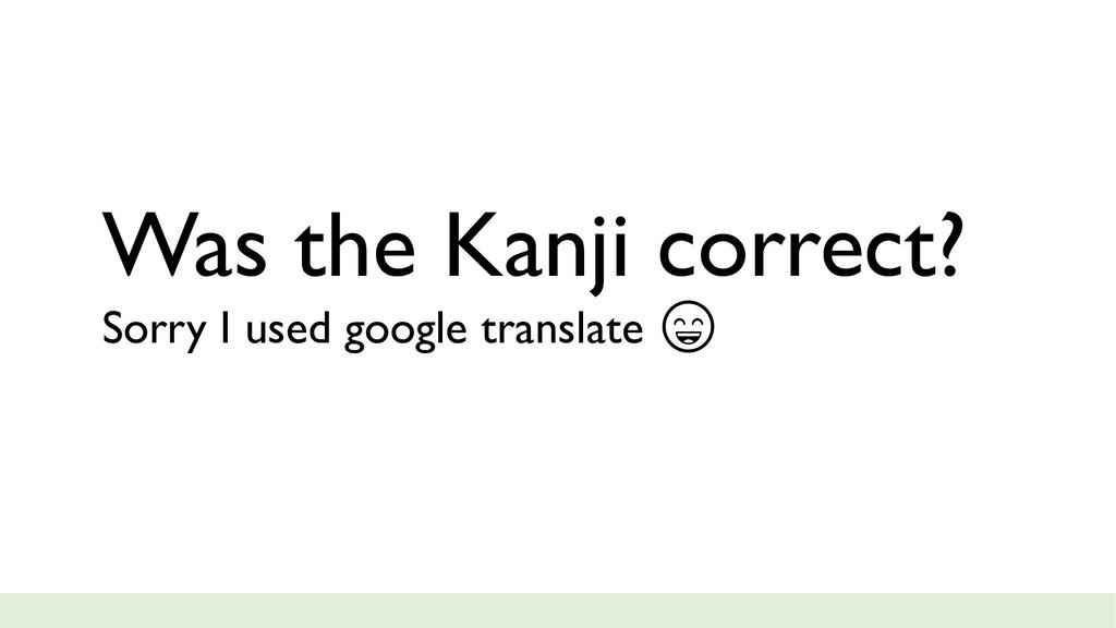 Was the Kanji correct? Sorry I used google tran...