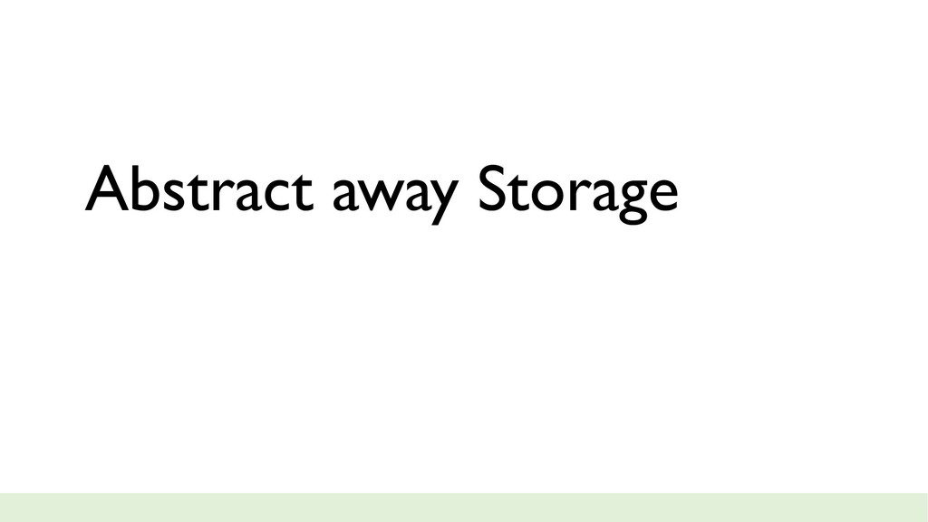 Abstract away Storage
