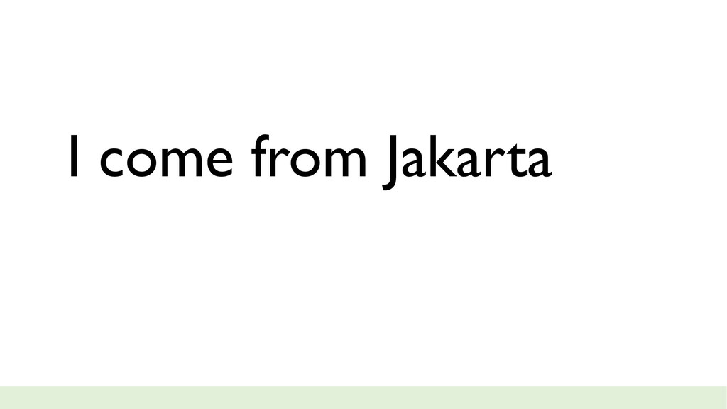 I come from Jakarta