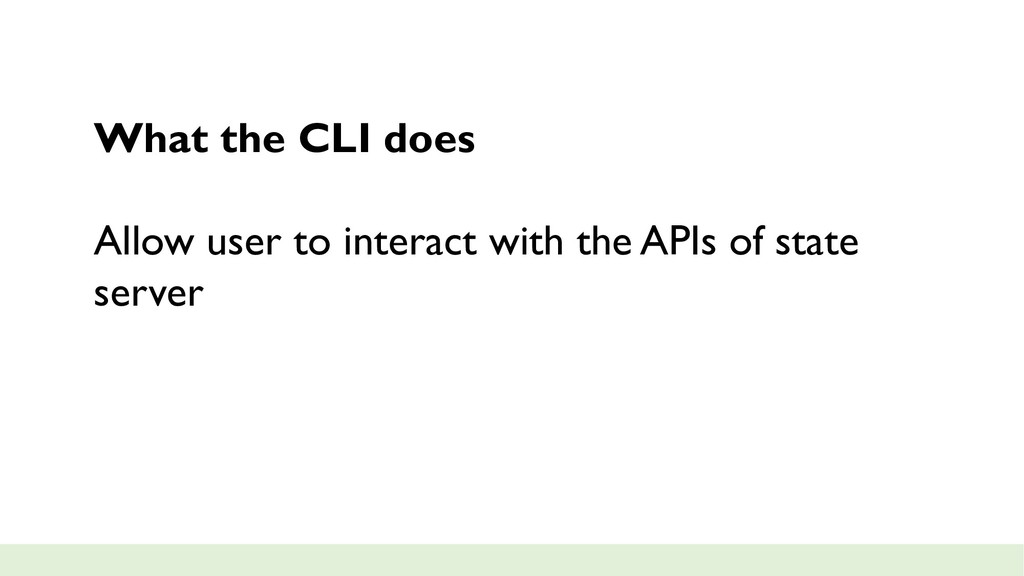 What the CLI does Allow user to interact with t...
