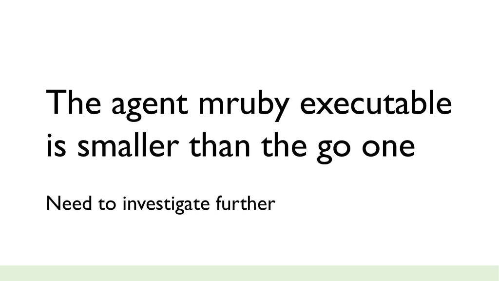 The agent mruby executable is smaller than the ...