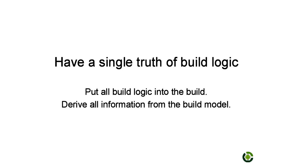 Have a single truth of build logic Put all buil...