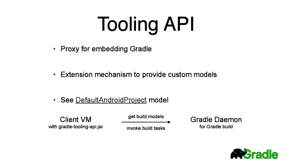 • Proxy for embedding Gradle • Extension mechan...