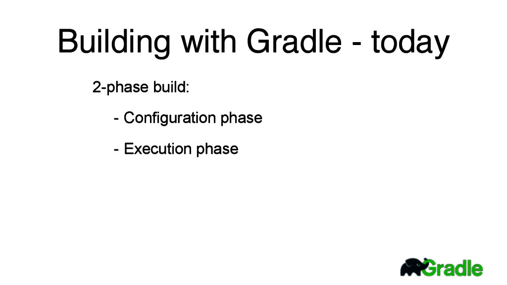 Building with Gradle - today 2-phase build: - C...